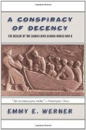 A Conspiracy Of Decency: The Rescue Of The Danish Jews During World War II - Emmy E. Werner, Steve Catalano