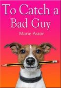 To Catch a Bad Guy (Book One) (Janet Maple Series) - Marie Astor