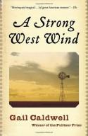 A Strong West Wind: A Memoir - Gail Caldwell