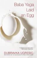 Baba Yaga Laid an Egg - Dubravka Ugrešić, Ellen Elias-Bursać