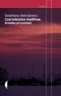 Czarnobylska modlitwa. Kronika przyszłości - Jerzy Czech, Swietłana Aleksijewicz
