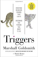 Triggers: Creating Behavior That Lasts--Becoming the Person You Want to Be - Mark Reiter, Marshall Goldsmith