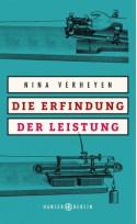 Die Erfindung der Leistung - Nina Verheyen