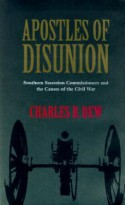 Apostles of Disunion: Southern Secession Commissioners and the Causes of the Civil War - Charles B. Dew