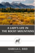 A Lady?s Life in the Rocky Mountains - Isabella L. Bird