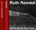 Murder Being Once Done - Ruth Rendell, George Baker