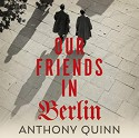 Our Friends In Berlin - Anthony Quinn