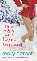 How to Run with a Naked Werewolf - Molly Harper