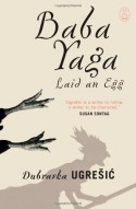 Baba Yaga Laid an Egg - Dubravka Ugrešić, Ellen Elias-Bursać, Celia Hawkesworth, Mark Thompson