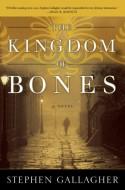 The Kingdom of Bones: A Novel - Stephen Gallagher