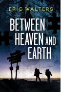 Between Heaven and Earth - Eric Walters