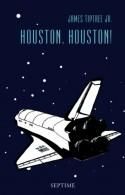 Houston, Houston! Sämtliche Erzählungen, Band 3 - Laura Scheifinger, Samuel N.D. Wohl, Bella Wohl, Michael Preissl, Andrea Stumpf, Frank Böhmert, James Tiptree Jr.
