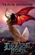 Dragon Born: The Chronicles of Dragon Aerie - Plague Born Book One - Travis Simmons