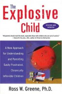The Explosive Child: A New Approach for Understanding and Parenting Easily Frustrated, Chronically Inflexible Children - Ross W. Greene