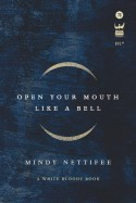 Open Your Mouth Like a Bell - Mindy Nettifee