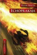 Echopraksja - Peter Watts, Wojciech Próchniewicz