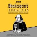 Classic BBC Radio Shakespeare: Tragedies: Hamlet; Macbeth; Romeo and Juliet - Ian McKellen, Paul Scofield, Full Cast, Peggy Ashcroft, William Shakespeare