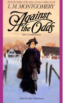 Against the Odds: Tales of Achievement - Rea Wilmshurst, L.M. Montgomery