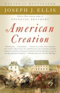 American Creation: Triumphs and Tragedies in the Founding of the Republic - Joseph J. Ellis
