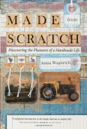 Made from Scratch: Discovering the Pleasures of a Handmade Life - Jenna Woginrich