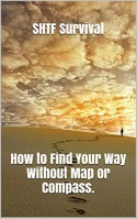 SHTF Survival Manual. Essential Survival Skills for Finding Your Way Without Map or Compass.: (Navigation Emergency Book, how to navigate by the stars, navigation books, navigation for dummies ) - Bryan Tockler