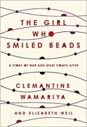 The Girl Who Smiled Beads: A Story of War and What Comes After - Clemantine Wamariya