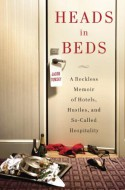 Heads in Beds: A Reckless Memoir of Hotels, Hustles, and So-Called Hospitality - Jacob Tomsky