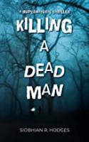 Killing A Dead Man - Siobhian R. Hodges