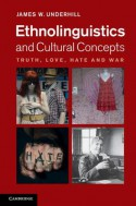 Ethnolinguistics and Cultural Concepts: Truth, Love, Hate and War - James W. Underhill