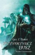 Przywoływacz dusz (Kroniki Czarnoksiężnika #1) - Gail Z. Martin