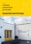 Osobisty przewodnik po Pradze - Mariusz Szczygieł