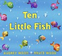 Ten Little Fish - Audrey Wood, Bruce Wood