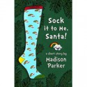 Sock it to Me, Santa! - Madison Parker