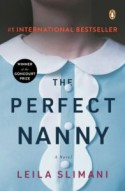 The Perfect Nanny: A Novel - Leila Slimani