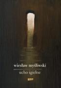 Ucho igielne - Wiesław Myśliwski