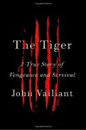 The Tiger: A True Story of Vengeance and Survival - John Vaillant