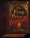 The Frog Prince, Continued - Jon Scieszka, Steve Johnson