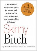 Skinny Bitch: A No-Nonsense, Tough-Love Guide for Savvy Girls Who Want to Stop Eating Crap and Start Looking Fabulous! - Rory Freedman, Kim Barnouin