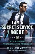 I Am a Secret Service Agent: My Life Spent Protecting the President - Charles W. Maynard, Dan Emmett