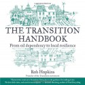 The Transition Handbook: From oil dependency to local resilience - Rob Hopkins
