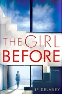 The Girl Before: A Novel - JP Delaney