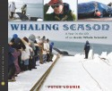 Whaling Season: A Year in the Life of an Arctic Whale Scientist - Peter Lourie