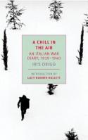 A Chill in the Air: An Italian War Diary 1939–1940 - Iris Origo