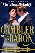 The Gambler Wagers Her Baron - Christina McKnight