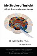 My Stroke of Insight: A Brain Scientist's Personal Journey - Jill Bolte Taylor