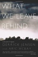 What We Leave Behind - Derrick Jensen, Aric McBay