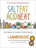 Salt, Fat, Acid, Heat: Mastering the Elements of Good Cooking - Samin Nosrat, Wendy MacNaughton