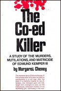 The Co-Ed Killer: A Study of the Murders, Mutilations, and Matricide of Edmund Kemper III - Margaret Cheney