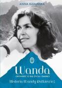 Wanda. Opowiesc o sile zycia i smierci. Historia Wandy Rutkiewicz - Anna Dorota Kamińska