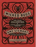 Wicked Bugs: The Louse That Conquered Napoleon's Army & Other Diabolical Insects - Amy Stewart